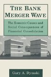 Book Cover The Bank Merger Wave: The Economic Causes and Social Consequences of Financial Consolidation (Issues in Money, Banking, and Finance)