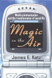 Book Cover Magic in the Air: Mobile Communication and the Transformation of Social Life