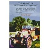 Book Cover The Franklin Automobile Company: The History of the Innovative Firm, Its Founders, the Vehicles It Produced (1902-1934), and the People Who Built Them (Historic Motor Car Company Series)