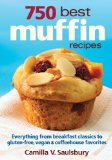 Book Cover 750 Best Muffin Recipes: Everything from breakfast classics to gluten-free, vegan and coffeehouse favorites