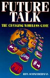 Book Cover Future Talk: The Changing Wireless Game (IEEE Series on Digital & Mobile Communication)