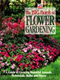 Book Cover The Big Book of Flower Gardening: A Guide to Growing Beautiful Annuals, Perennials, Bulbs, and Roses