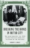 Book Cover Breaking the Banks in Motor City: The Auto Industry, the 1933 Detroit Banking Crisis and the Start of the New Deal