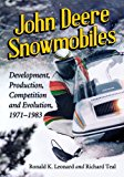 Book Cover John Deere Snowmobiles: Development, Production, Competition and Evolution, 1971-1983