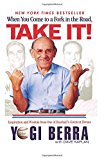 Book Cover When You Come to a Fork in the Road, Take It!: Inspiration and Wisdom From One of Baseball's Greatest Heroes