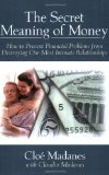 Book Cover The Secret Meaning of Money: How to Prevent Financial Problems from Destroying Our Most Intimate Relationships
