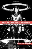 Book Cover The Melancholy Android: On the Psychology of Sacred Machines