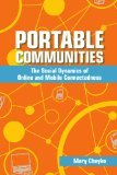 Book Cover Portable Communities: The Social Dynamics of Online and Mobile Connectedness
