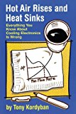 Book Cover Hot Air Rises and Heat Sinks: Everything You Know About Cooling Electronics Is Wrong