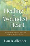 Book Cover Healing the Wounded Heart: The Heartache of Sexual Abuse and the Hope of Transformation