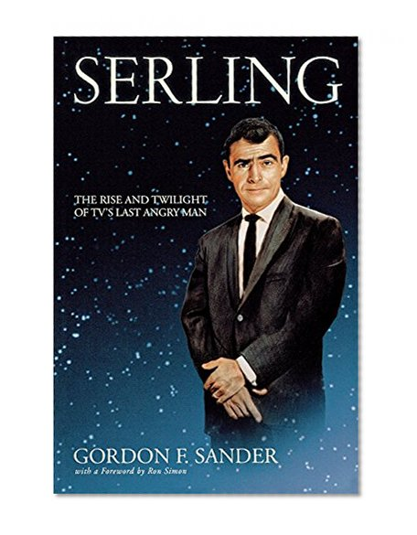 Book Cover Serling: The Rise and Twilight of TV's Last Angry Man