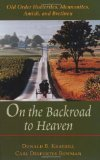 Book Cover On the Backroad to Heaven: Old Order Hutterites, Mennonites, Amish, and Brethren (Center Books in Anabaptist Studies)
