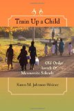 Book Cover Train Up a Child: Old Order Amish and Mennonite Schools (Young Center Books in Anabaptist and Pietist Studies)