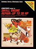 Book Cover Chilton's Guide to Small Engine Repair: Up to 20hp (Automobile repair & maintenance series)
