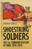Book Cover Shoestring Soldiers: The 1st Canadian Division at War, 1914-1915