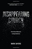 Book Cover Disappearing Church: From Cultural Relevance to Gospel Resilience