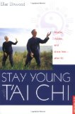 Book Cover Stay Young With T'ai Chi: Flexible, Mobile, and Stress Free--After 50