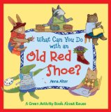 Book Cover What Can You Do with an Old Red Shoe?: A Green Activity Book About Reuse