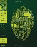 Book Cover How to Build an Android: The True Story of Philip K. Dick's Robotic Resurrection