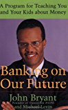 Book Cover Banking on Our Future: A Program for Teaching You and Your Kids about Money