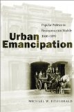 Book Cover Urban Emancipation: Popular Politics in Reconstruction Mobile, 1860-1890
