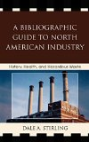 Book Cover A Bibliographic Guide to North American Industry: History, Health, and Hazardous Waste