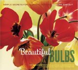 Book Cover Beautiful Bulbs: Simple Secrets for Glorious Gardens -- Indoors and Out