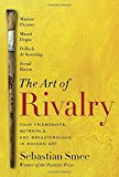 Book Cover The Art of Rivalry: Four Friendships, Betrayals, and Breakthroughs in Modern Art