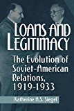 Book Cover Loans and Legitimacy: The Evolution of Soviet-American Relations, 1919-1933
