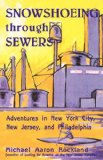 Book Cover Snowshoeing Through Sewers: Adventures in New York City, New Jersey, and Philadelphia