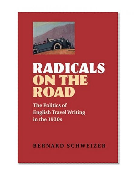 Book Cover Radicals on the Road: The Politics of English Travel Writing in the 1930s