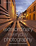 Book Cover Extraordinary Everyday Photography: Awaken Your Vision to Create Stunning Images Wherever You Are