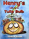 Book Cover Henry's Life As A Tulip Bulb or Developing an Attitude of Gratitude