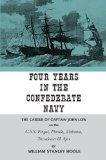 Book Cover Four Years in the Confederate Navy: The Career of Captain John Low on the C.S.S. Fingal, Florida, Alabama, Tuscaloosa, and Ajax
