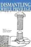 Book Cover Dismantling White Privilege: Pedagogy, Politics, and Whiteness