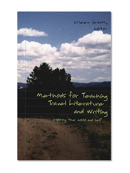 Book Cover Methods for Teaching Travel Literature and Writing: Exploring the World and Self (Travel Writing Across the Disciplines)