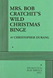 Book Cover Mrs. Bob Cratchit's Wild Christmas Binge - Acting Edition