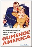 Book Cover Gumshoe America: Hard-Boiled Crime Fiction and the Rise and Fall of New Deal Liberalism (New Americanists)