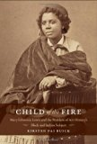 Book Cover Child of the Fire: Mary Edmonia Lewis and the Problem of Art History's Black and Indian Subject