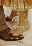 Book Cover Dancing on My Father's Shoes: A Celebration of Dads