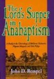 Book Cover The Lord's Supper in Anabaptism: A Study in the Christology of Balthasar Hubmaier, Pilgram Marpeck, and Dirk Philips (Studies in Anabaptist and Mennonite History)