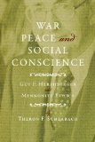 Book Cover War, Peace, and Social Conscience: Guy F. Hershberger and Mennonite Ethics (Studies in Anabaptist and Mennonite History)