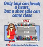 Book Cover Only Love Can Break a Heart, But a Shoe Sale Can Come Close: A Cathy Collection