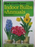 Book Cover How to care for your indoor bulbs & annuals (How to Care for Your Houseplants)