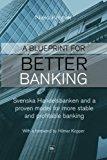 Book Cover A Blueprint for Better Banking: Svenska Handelsbanken and a proven model for more stable and profitable banking