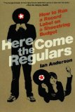 Book Cover Here Come the Regulars: How to Run a Record Label on a Shoestring Budget
