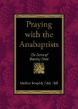Book Cover Praying With the Anabaptists: The Secret of Bearing Fruit