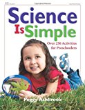 Book Cover Science Is Simple: Over 250 Activities for Preschoolers