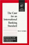 Book Cover The Case for an International Banking Standard (Policy Analyses in International Economics)