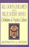 Book Cover All God's Children and Blue Suede Shoes: Christians and Popular Culture (Turning Point Christian Worldview Series)